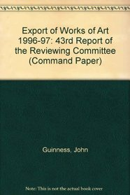 Export of Works of Art 1996-97: 43rd Report of the Reviewing Committee Appointed by the Chancellor of the Exchequer in December 1952 (Cm.: 3768)