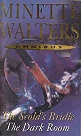 Minette Walters Omnibus : Scold's Bridle / The Dark Room