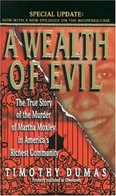 A Wealth of Evil : The True Story of the Murder of Martha Moxley in America's Richest Community