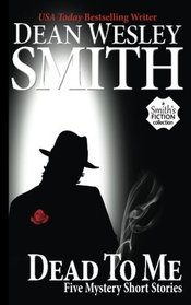 Dead to Me: Five Mystery Short Stories (The Collected Smith) (Volume 1)