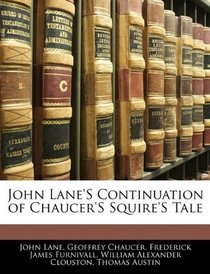 John Lane'S Continuation of Chaucer'S Squire'S Tale