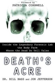 Death's Acre: Inside the Legendary Forensic Lab / The Body Farm / Where The Dead Do Tell Tales