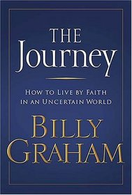 The Journey : Living by Faith in an Uncertain World