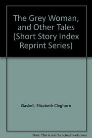 The Grey Woman, and Other Tales (Short Story Index Reprint Series)