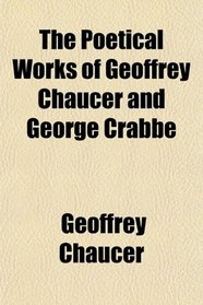 The Poetical Works of Geoffrey Chaucer and George Crabbe