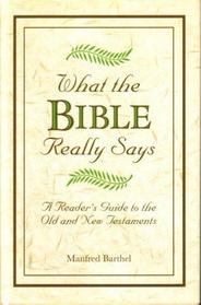 What the Bible Really Says: A Reader's Guide to the Old and New Testaments
