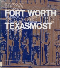 How Fort Worth Became the Texasmost City