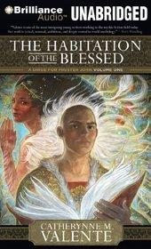 The Habitation of the Blessed: A Dirge for Prester John Volume One (Prester John Trilogy)