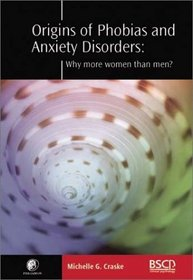 Origins of Phobias and Anxiety Disorders : Why More Women than Men? (The First Volume in the New Brat Series on Clinical Psychology)