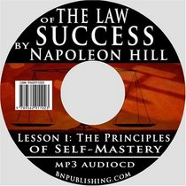 The Law of Success Volume I: The Principles of Self-Mastery