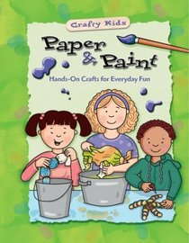 Paper & Paint (Crafty Kids (Waterbird Books (Firm)).)