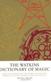 The Watkins Dictionary of Magic: Over 3,000 Entries on the World of Magical Formulas, Secret Symbols, and the Occult