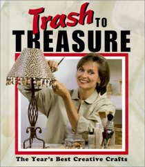 Trash to Treasure : The Year's Best Creative Crafts