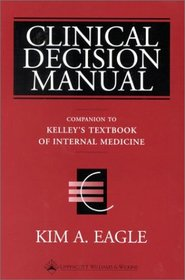 Clinical Decision Manual: Companion to  Kelley's Textbook of Internal Medicine, 4th Ed
