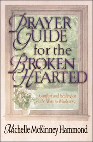 Prayer Guide for the Brokenhearted: Comfort and Healing on the Way to Wholeness