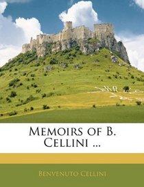 Memoirs of B. Cellini ...