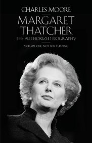 The Margaret Thatcher: Not for Turning Volume One: The Authorized Biography