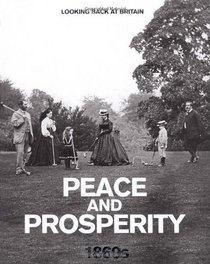 Peace and Prosperity: 1860's (Looking Back at Britain)