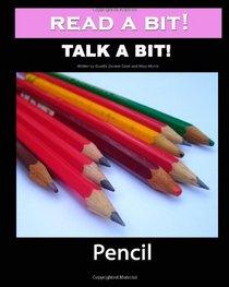 Read a Bit! Talk a Bit!: Pencil