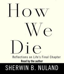 How We Die: Reflections on Life's Final Chapter