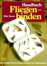 Handbuch Fliegenbinden. 400 Muster für den Fliegenfischer zum Nachbinden.