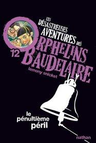Les Desastreuses Aventures DES Orphelins Baudelaire: Vol. 12/Le Penultieme Peril (French Edition)