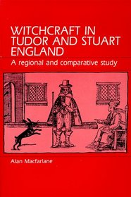Witchcraft in Tudor and Stuart England: A Regional and Comparative Study