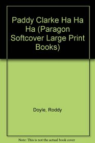Paddy Clarke Ha Ha Ha (Paragon Softcover Large Print Books)