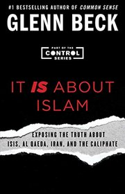 It IS About Islam: Exposing the Truth About ISIS, Al Qaeda, Iran, and the Caliphate (The Control Series)