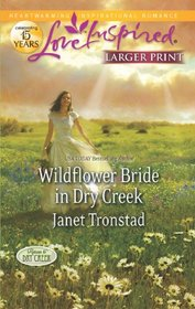Wildflower Bride in Dry Creek (Love Inspired, No 717) (Larger Print)