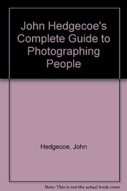 John Hedgecoe's Complete Guide to Photographing People