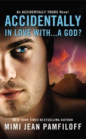 Accidentally In Love With... A God? (Accidentally Yours, Bk 1)
