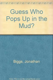 Guess Who Pops Up in the Mud?