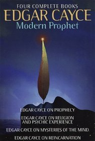Edgar Cayce: Modern Prophet : Edgar Cayce on Prophecy; Edgar Cayce on Religion and Psychic Experience; Edgar Cayce on Mysteries of the Mind; Edgar Cayce on Reincarnation