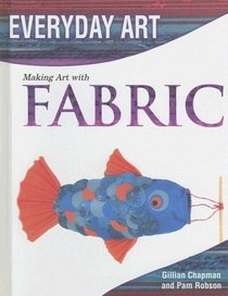 Making Art with Fabric (Everyday Art)