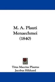 M. A. Plauti Menaechmei (1840) (Latin Edition)