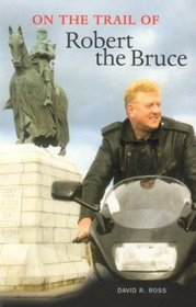 On the Trail of Robert the Bruce (On the Trail of)