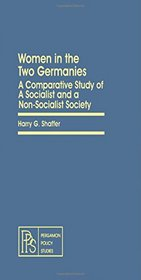 Women in the two Germanies: A comparative study of a socialist and a non-socialist society (Pergamon policy studies on social issues)