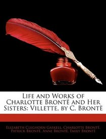 Life and Works of Charlotte Bront� and Her Sisters: Villette, by C. Bront�