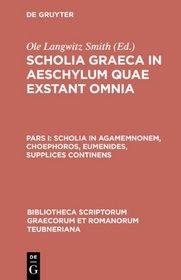 Scholia Graeca in Aeschylum Quae Exstant Omnia, pars I: Scholia in Agamemnonem, Choephoros, Eumenides, Supplices continens (Bibliotheca scriptorum Graecorum et Romanorum Teubneriana)