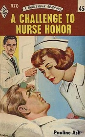 A Challenge to Nurse Honor (Harlequin Romance, No 970)