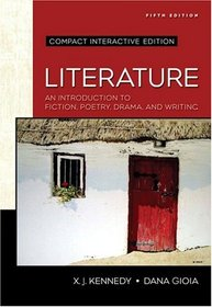 Literature: An Introduction to Fiction, Poetry, Drama, and Writing, Compact Edition: Interactive Edition (Kennedy/Gioia Literature Series)