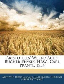 Aristoteles' Werke: Acht B�cher Physik, Hrsg. Carl Prantl. 1854 (German Edition)