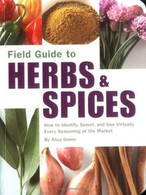 Field Guide to Herbs & Spices: How to Identify, Select, and Use Virtually Every Seasoning at the Market (Field Guide To...)