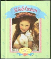 All God's creatures (Jesus loves the little children)