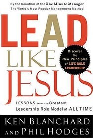 Lead Like Jesus: Lessons from the Greatest Leadership Role Model of All Times