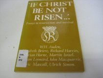 If Christ be Not Risen: Essays in Resurrection and Survival