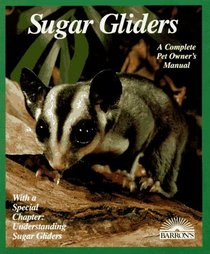 Sugar Gliders: Everything About Purchase, Care, Nutrition, Behavior, and Breeding