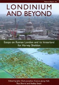 Londinium and Beyond: Essays on Roman London and its Hinterland for Harvey Sheldon (CBA Research Report)