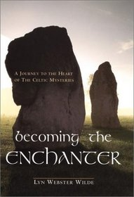 Becoming the Enchanter : A Journey to the Heart of the Celtic Mysteries